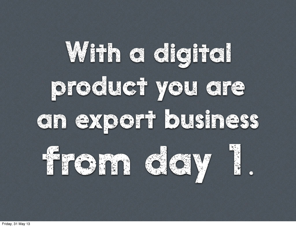 With a digital product you are an export busine...