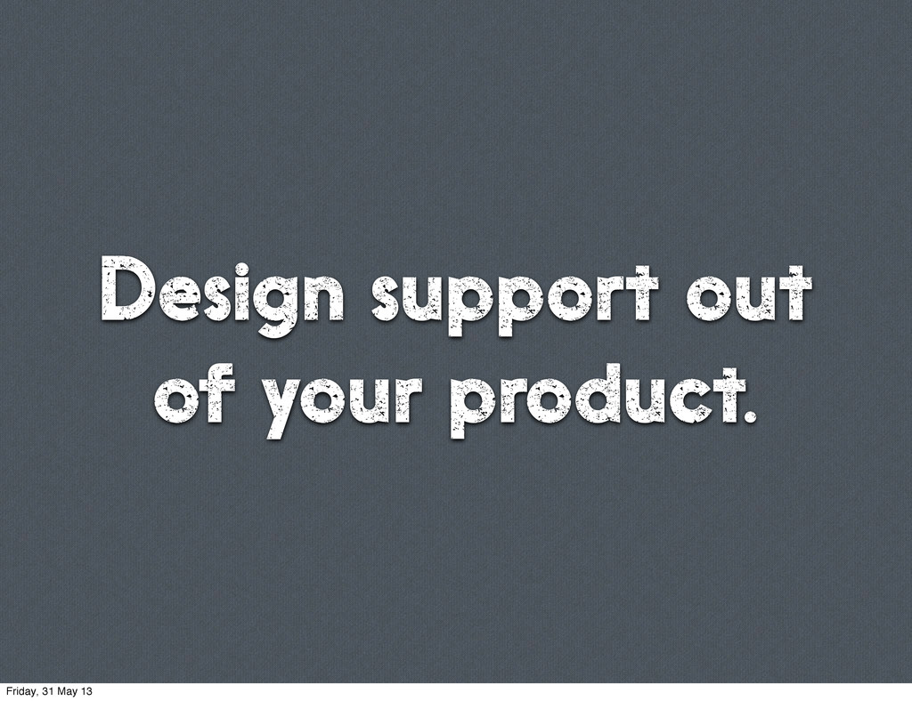 Design support out of your product. Friday, 31 ...