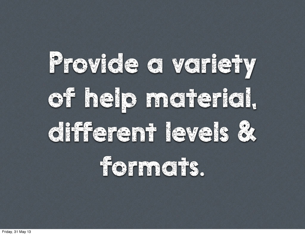 Provide a variety of help material, different l...