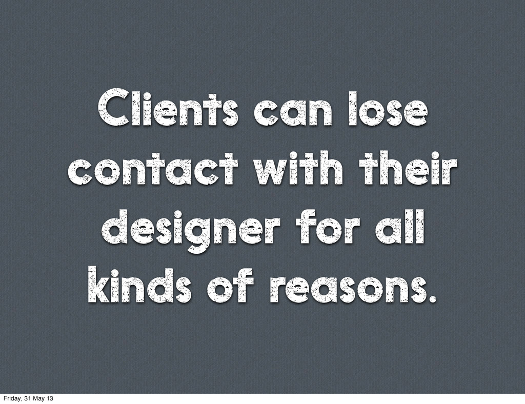 Clients can lose contact with their designer fo...