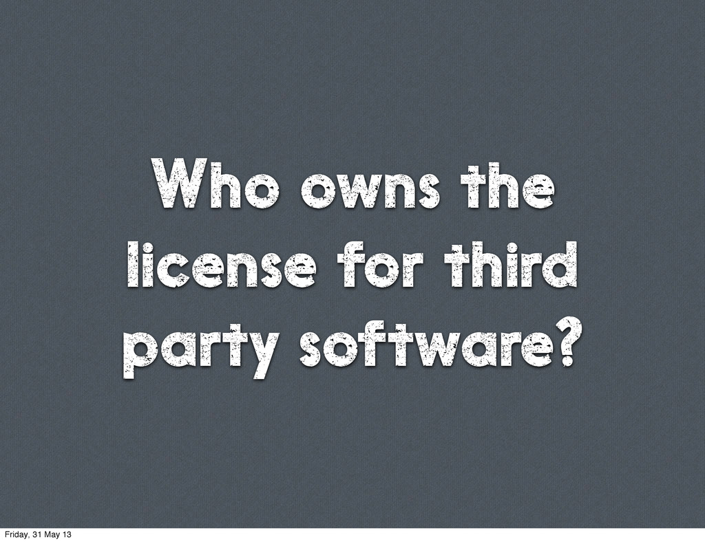 Who owns the license for third party software? ...