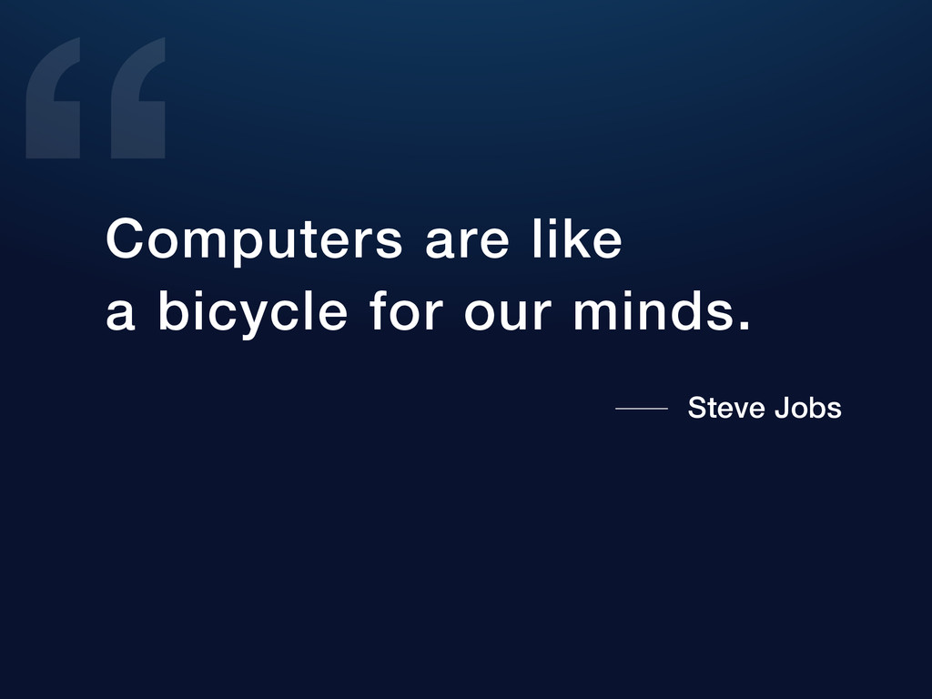 Computers are like a bicycle for our minds. Ste...