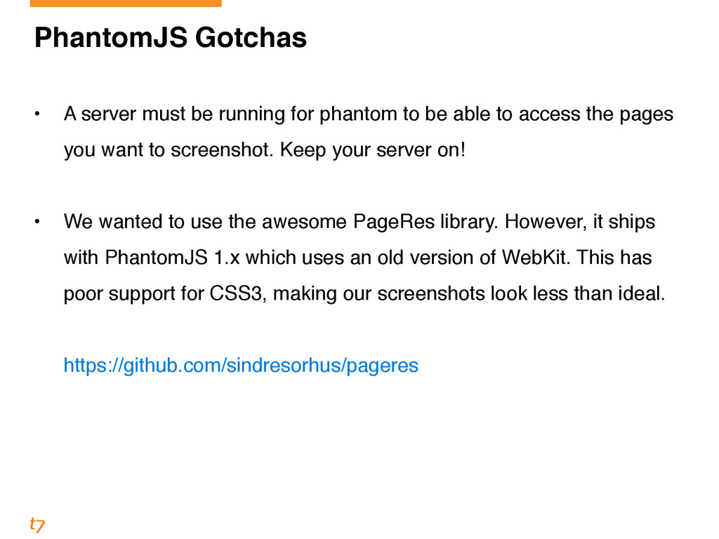PhantomJS Gotchas! ! • A server must be running...