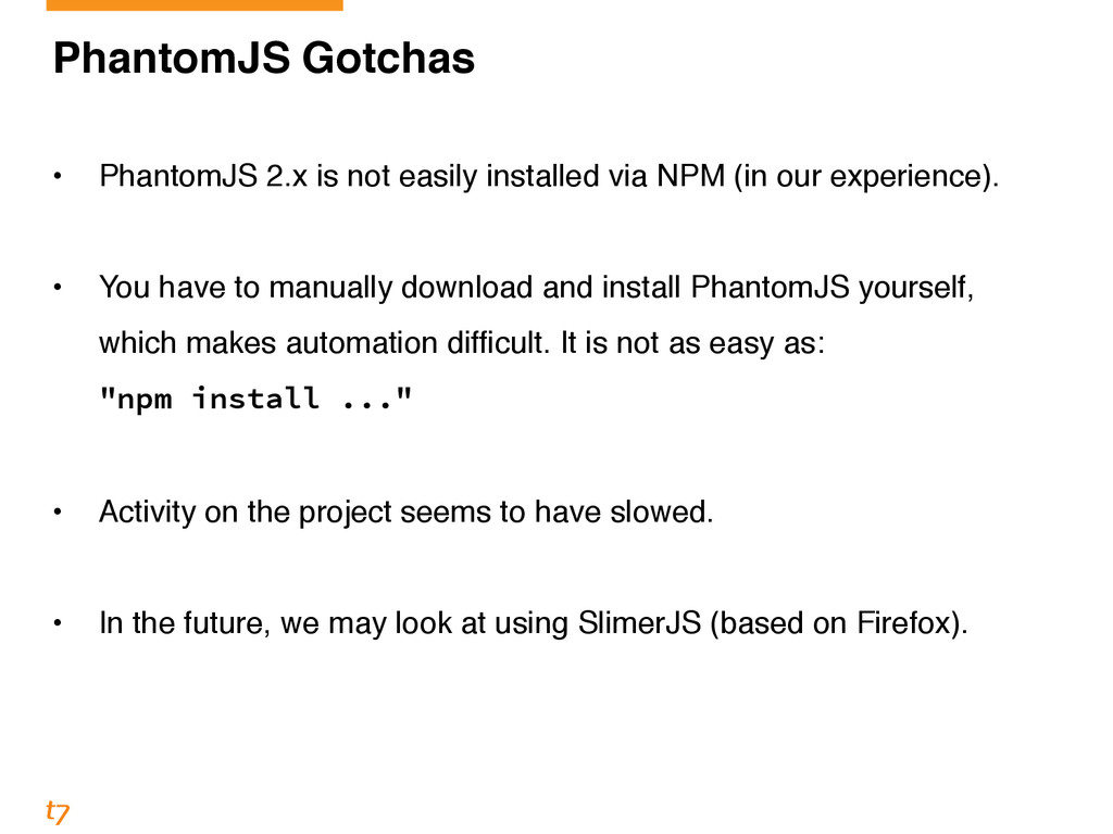PhantomJS Gotchas! ! • PhantomJS 2.x is not eas...