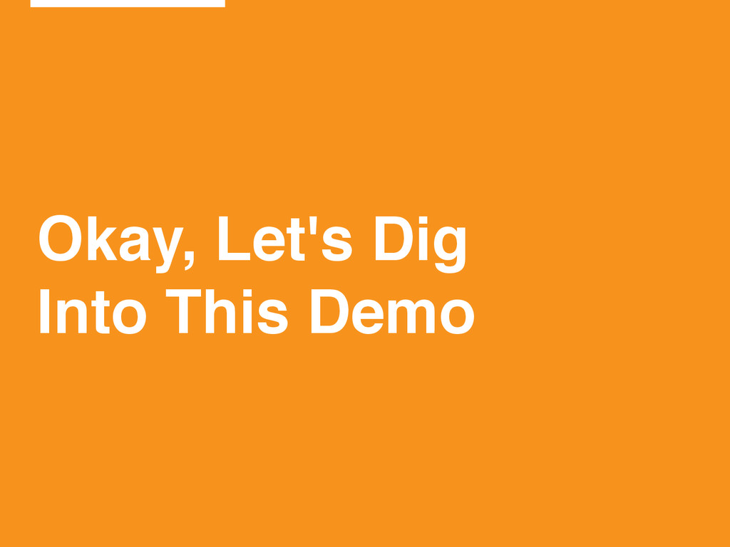 Okay, Let's Dig! Into This Demo
