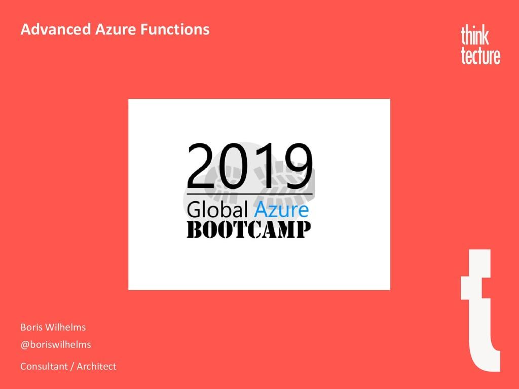 Advanced Azure Functions Boris Wilhelms @borisw...