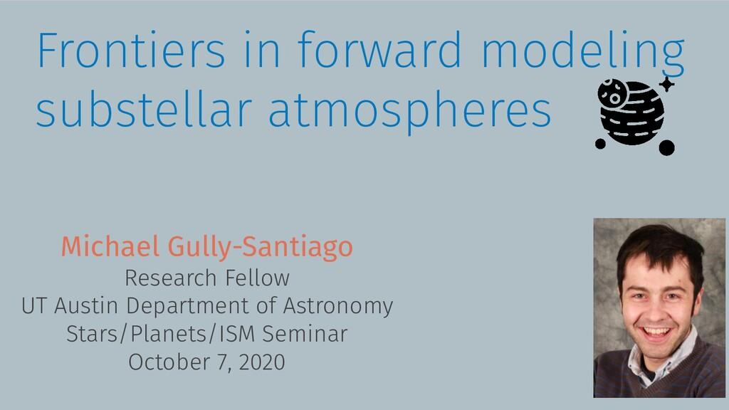 Frontiers in forward modeling substellar atmosp...