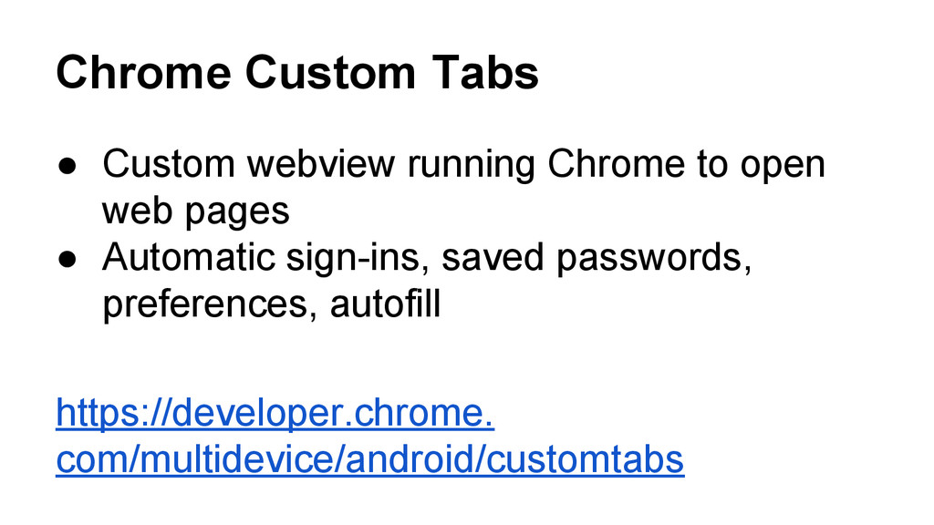 Chrome Custom Tabs ● Custom webview running Chr...