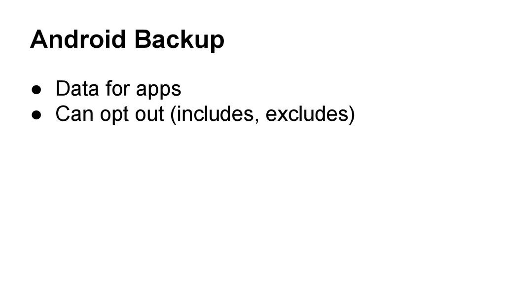 Android Backup ● Data for apps ● Can opt out (i...