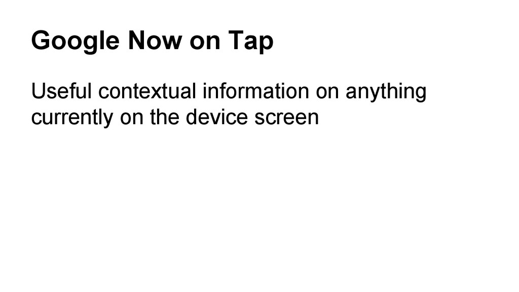 Google Now on Tap Useful contextual information...
