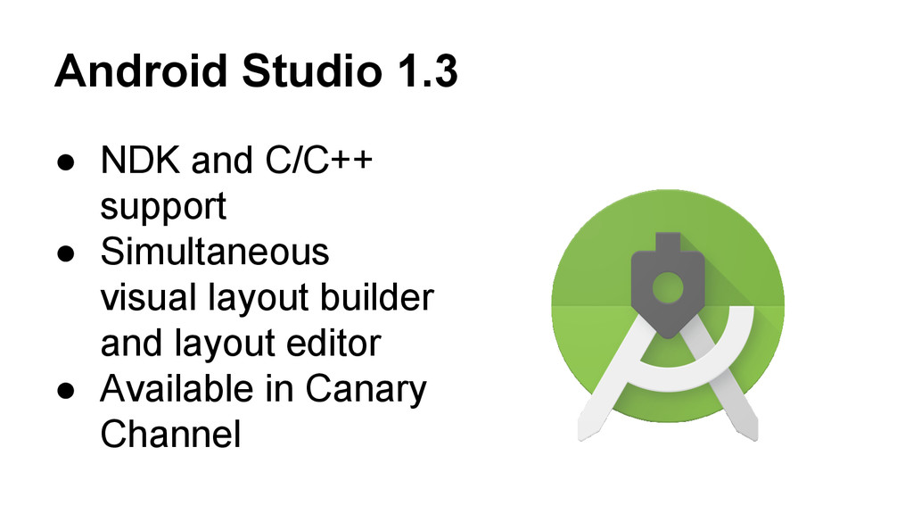Android Studio 1.3 ● NDK and C/C++ support ● Si...