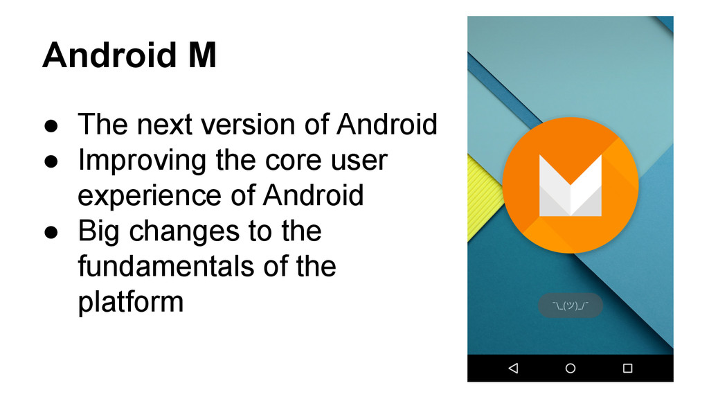 Android M ● The next version of Android ● Impro...