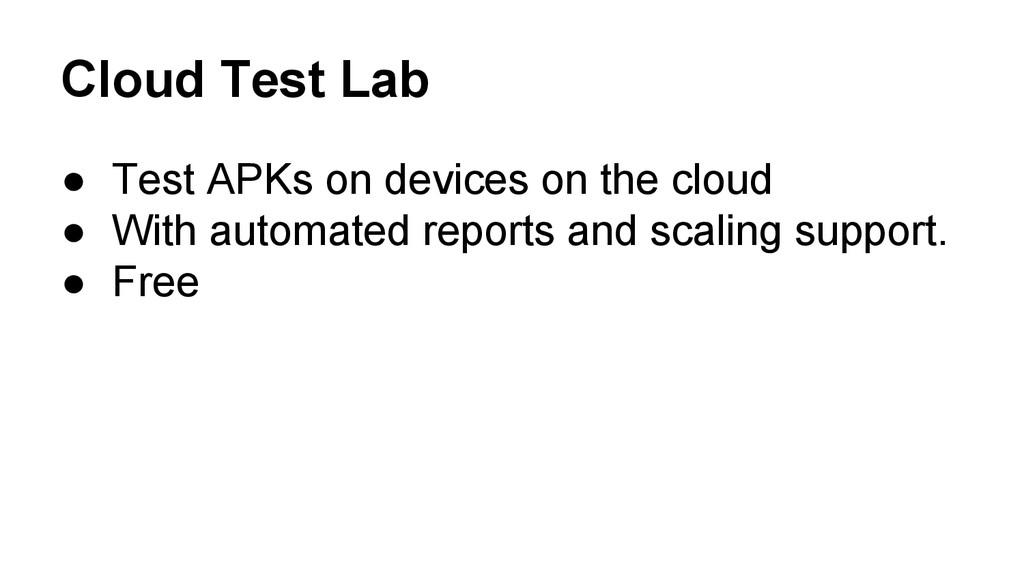 Cloud Test Lab ● Test APKs on devices on the cl...