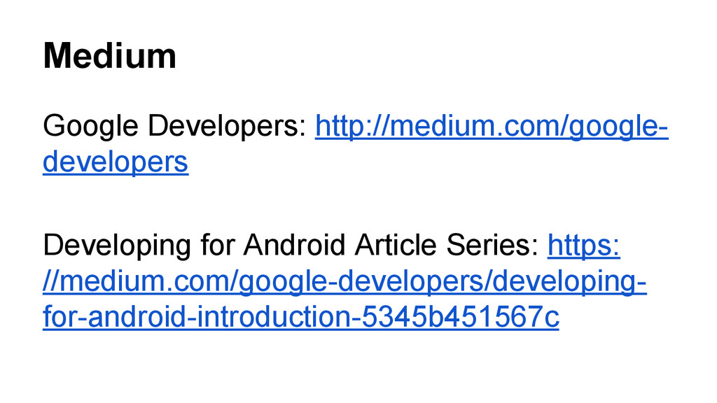 Medium Google Developers: http://medium.com/goo...