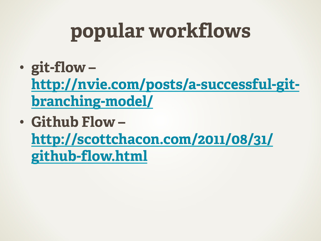 popular workflows •  git-flow – http://nvie.com...