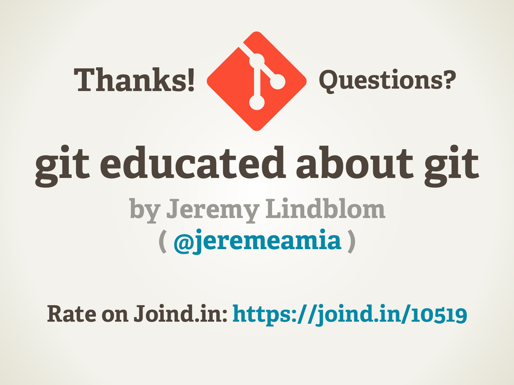 git educated about git by Jeremy Lindblom ( @je...