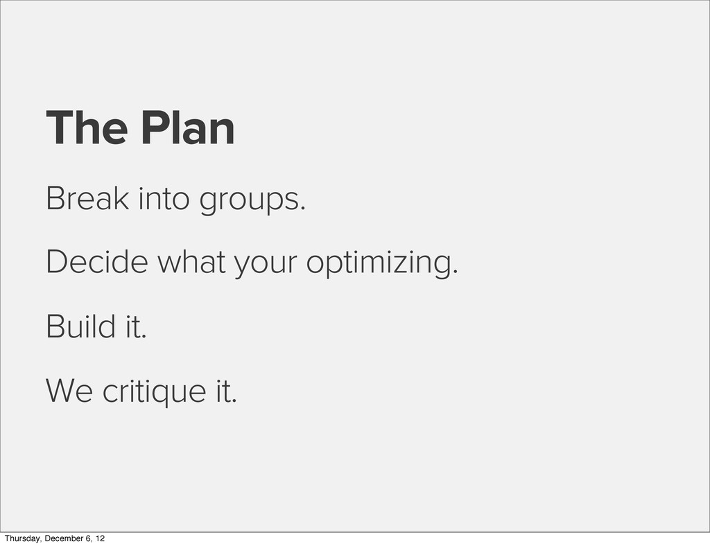 The Plan Break into groups. Decide what your op...