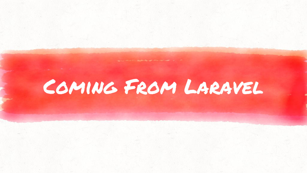 Coming From Laravel