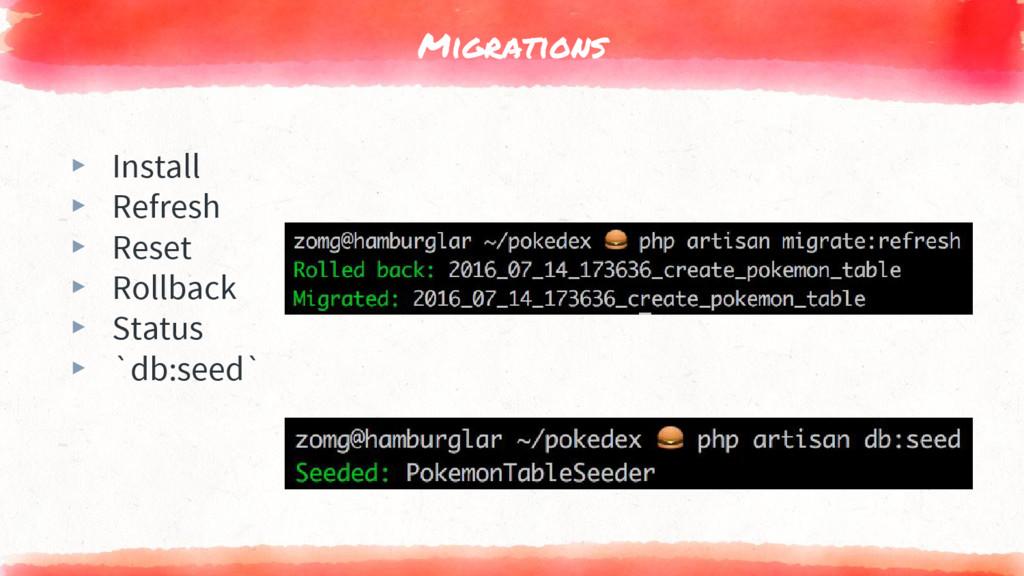 Migrations ▸ Install ▸ Refresh ▸ Reset ▸ Rollba...