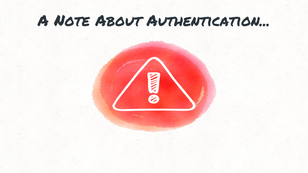A Note About Authentication...