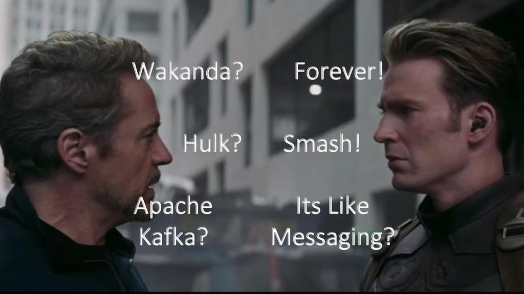 2 Wakanda? Forever! Hulk? Smash! Apache Kafka? ...