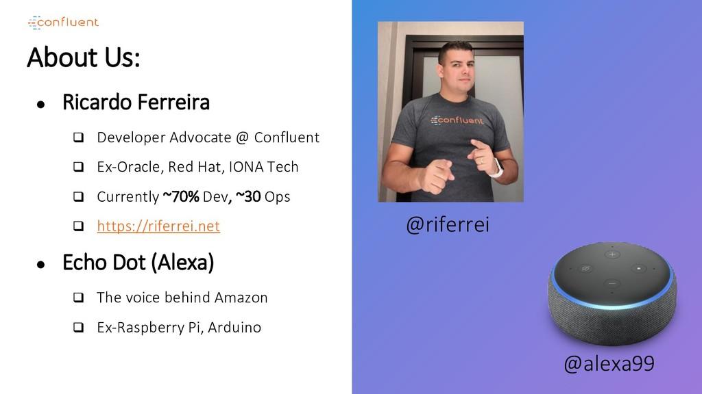 About Us: ● Ricardo Ferreira ❑ Developer Advoca...