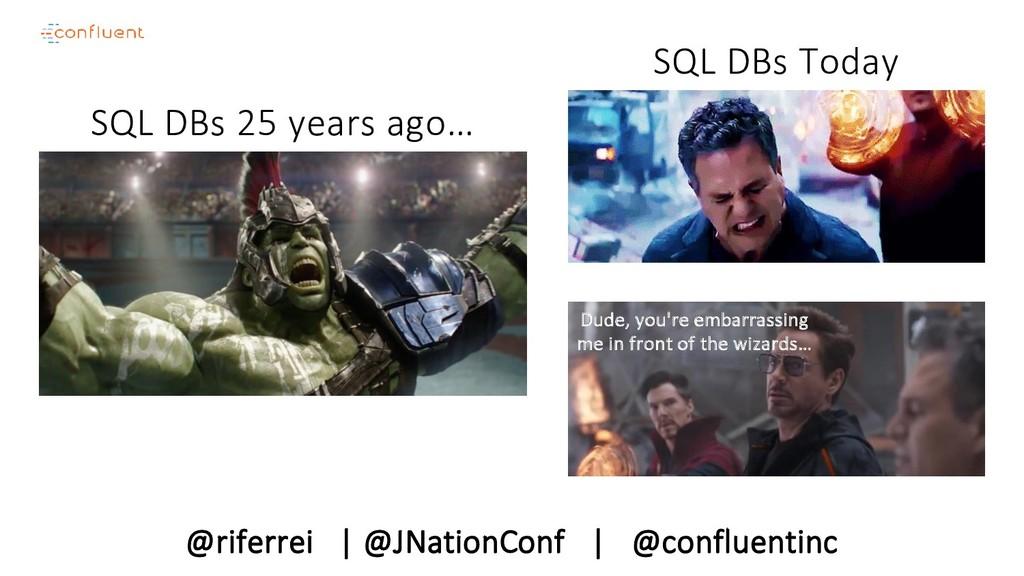 @riferrei   @JNationConf   @confluentinc SQL DB...