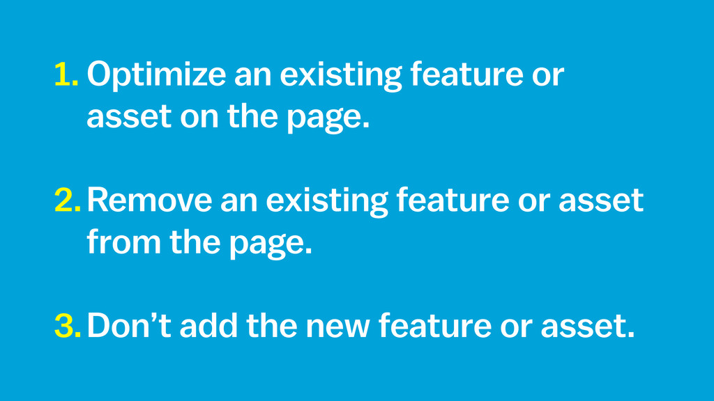 1. Optimize an existing feature or asset on the...
