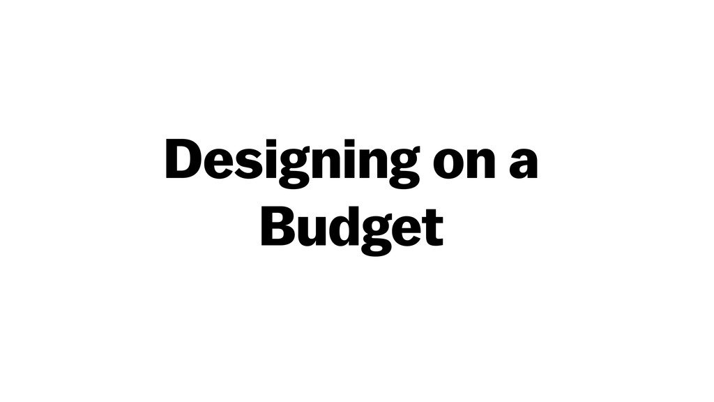 Designing on a Budget