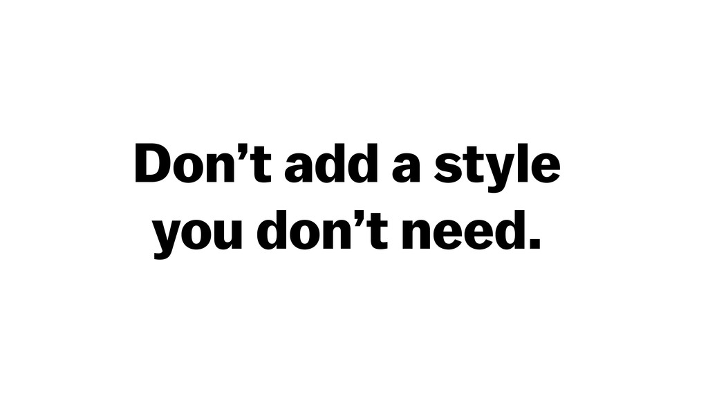 Don't add a style you don't need.