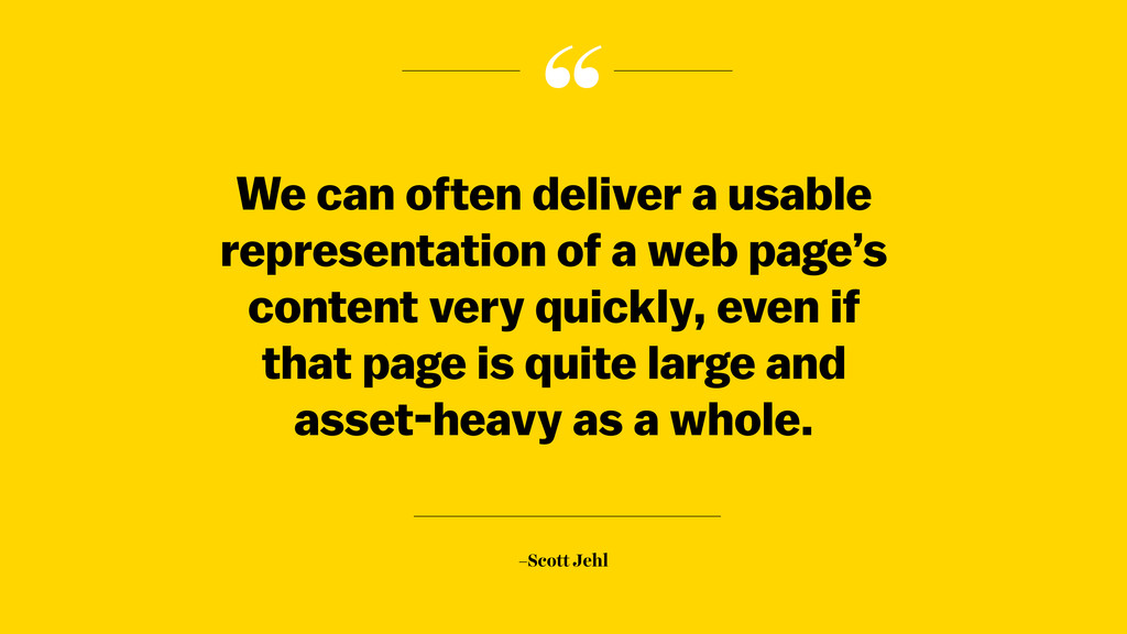 """ –Scott Jehl We can often deliver a usable rep..."
