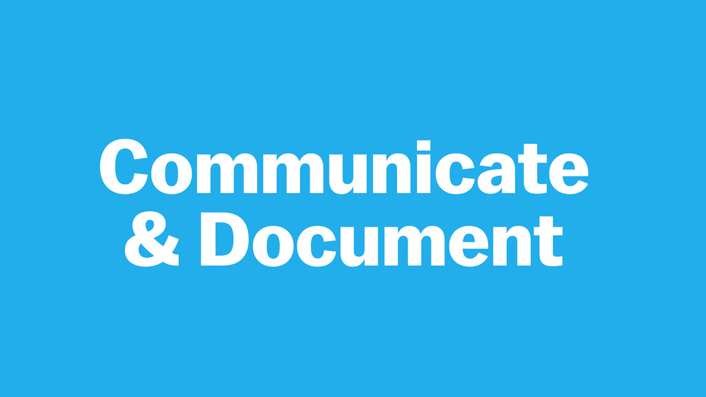 Communicate & Document