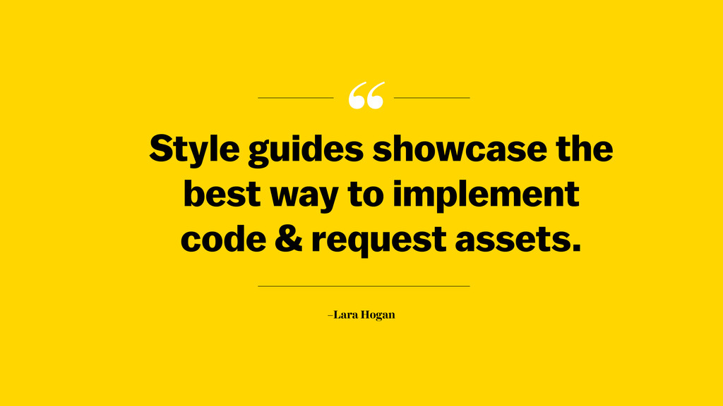""" –Lara Hogan Style guides showcase the best wa..."
