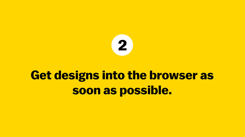 Get designs into the browser as soon as possibl...