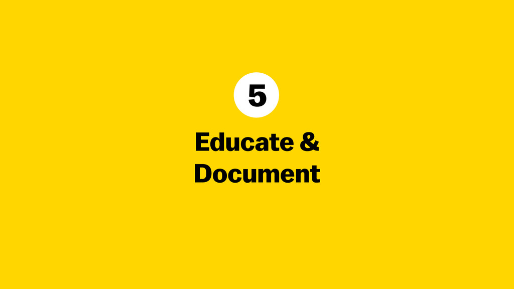 Educate & Document 5