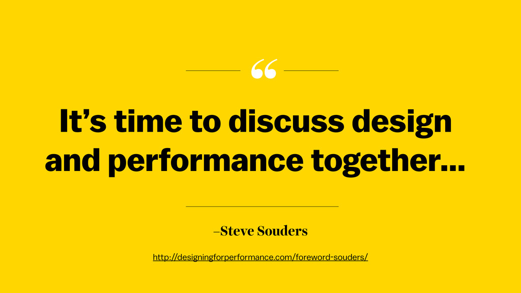 """ –Steve Souders It's time to discuss design an..."