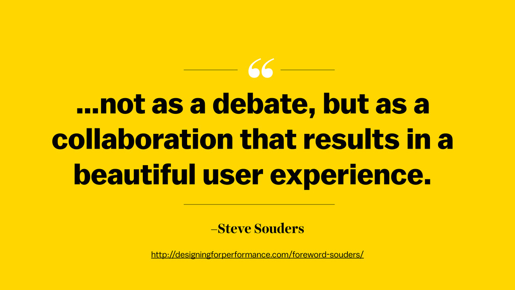""" –Steve Souders …not as a debate, but as a col..."