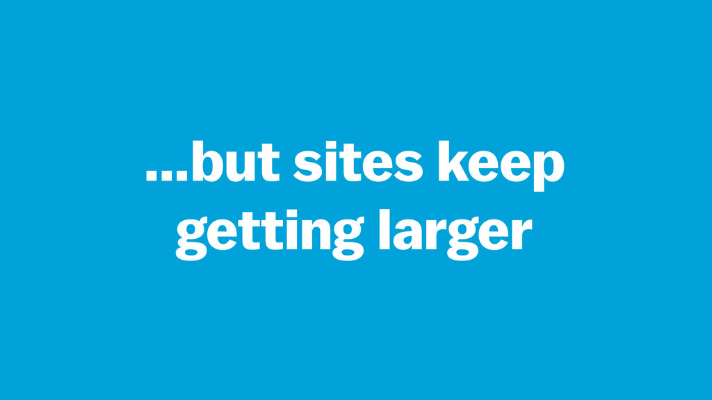 …but sites keep getting larger