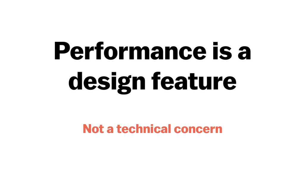 Performance is a design feature Not a technical...