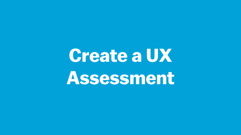 Create a UX Assessment