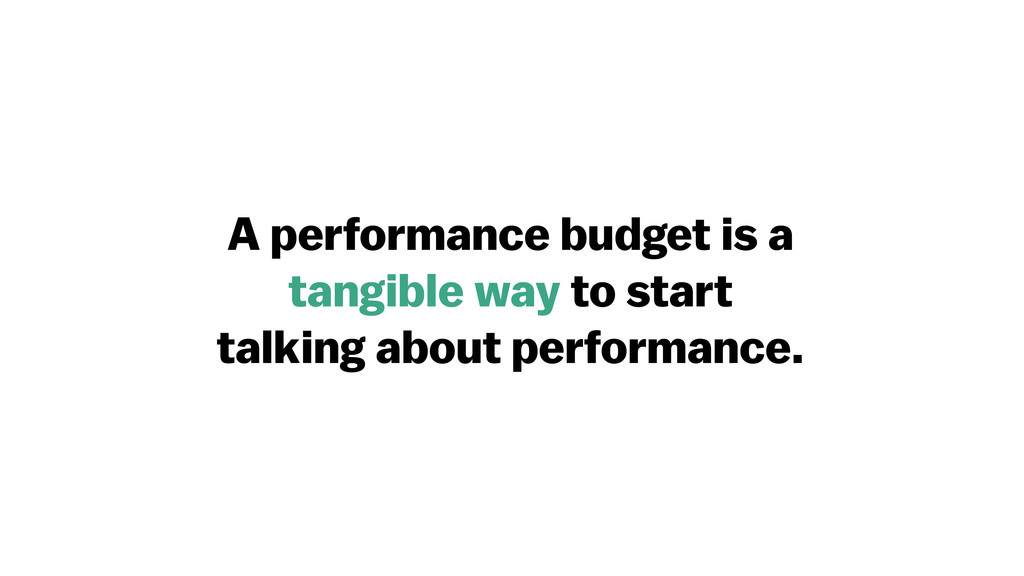 A performance budget is a tangible way to start...