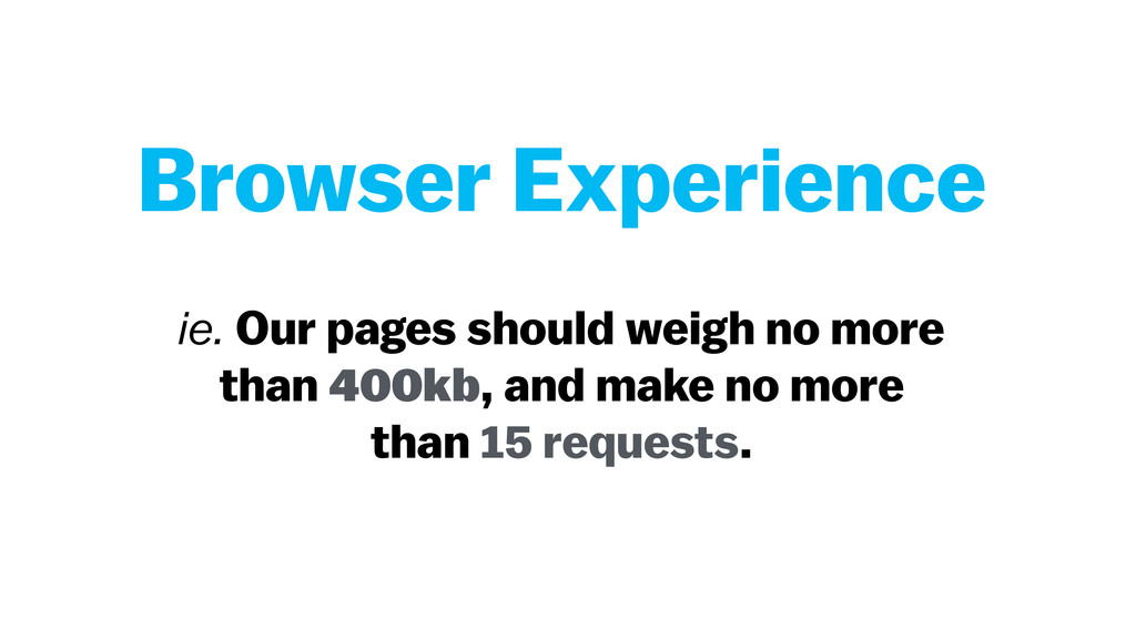 ie. Our pages should weigh no more than 400kb, ...