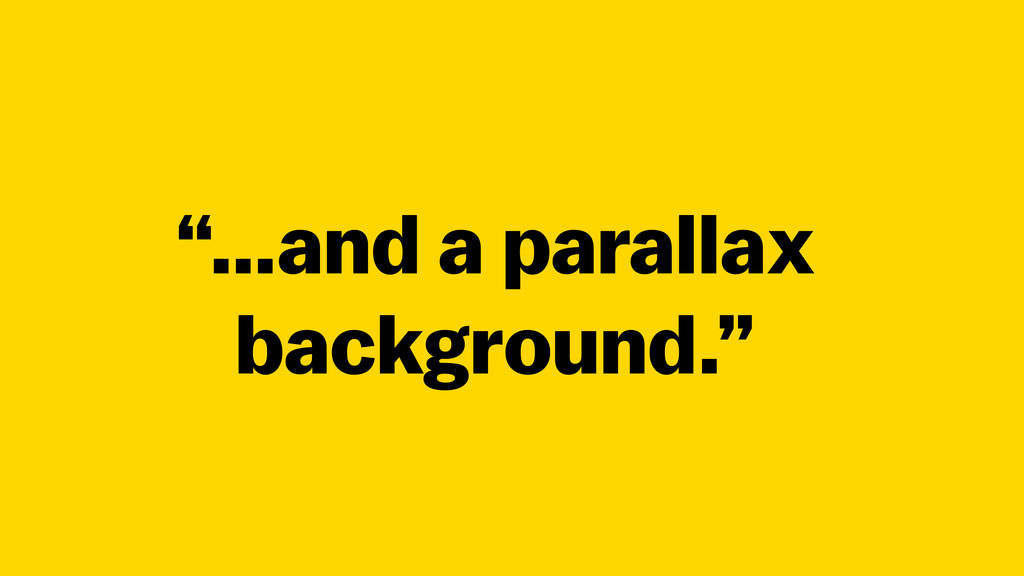 """…and a parallax background."""