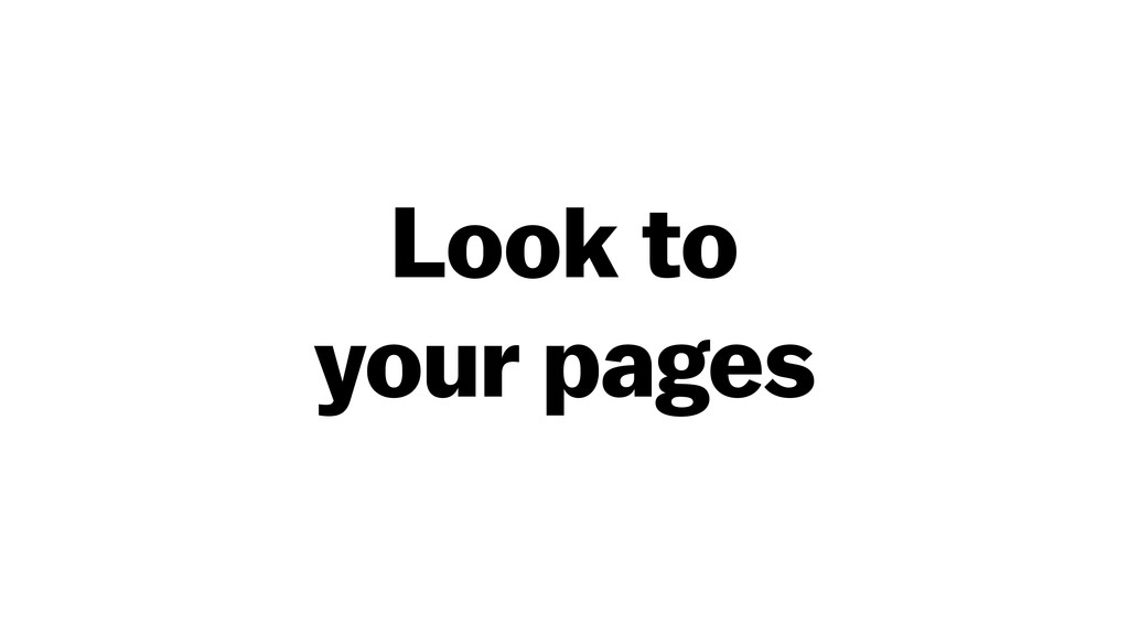 Look to your pages