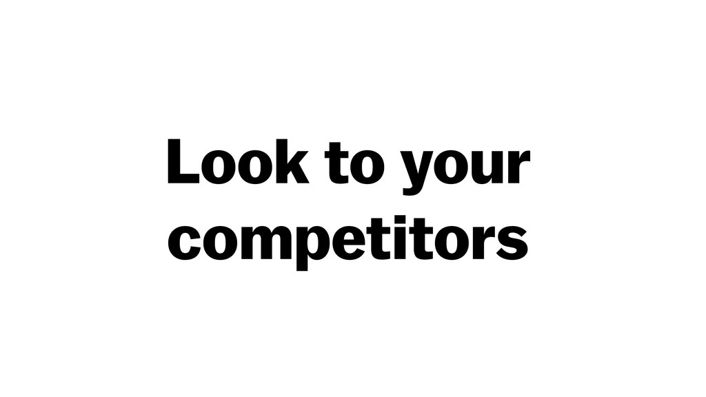 Look to your competitors