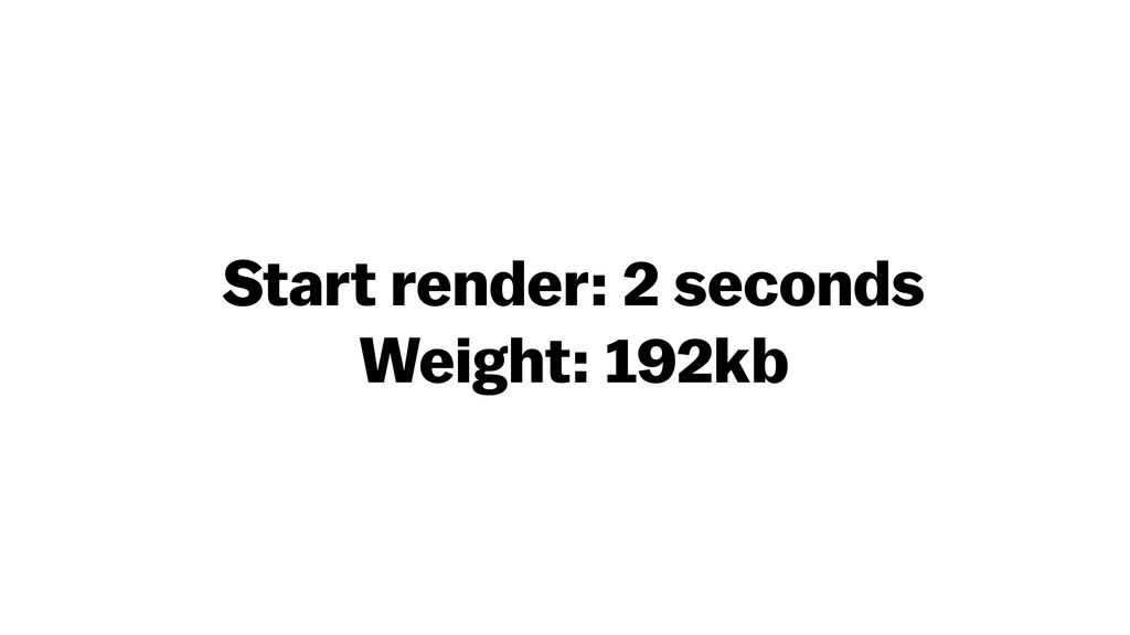 Start render: 2 seconds Weight: 192kb