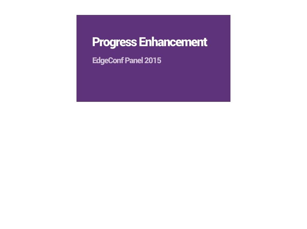 Progress Enhancement EdgeConf Panel 2015