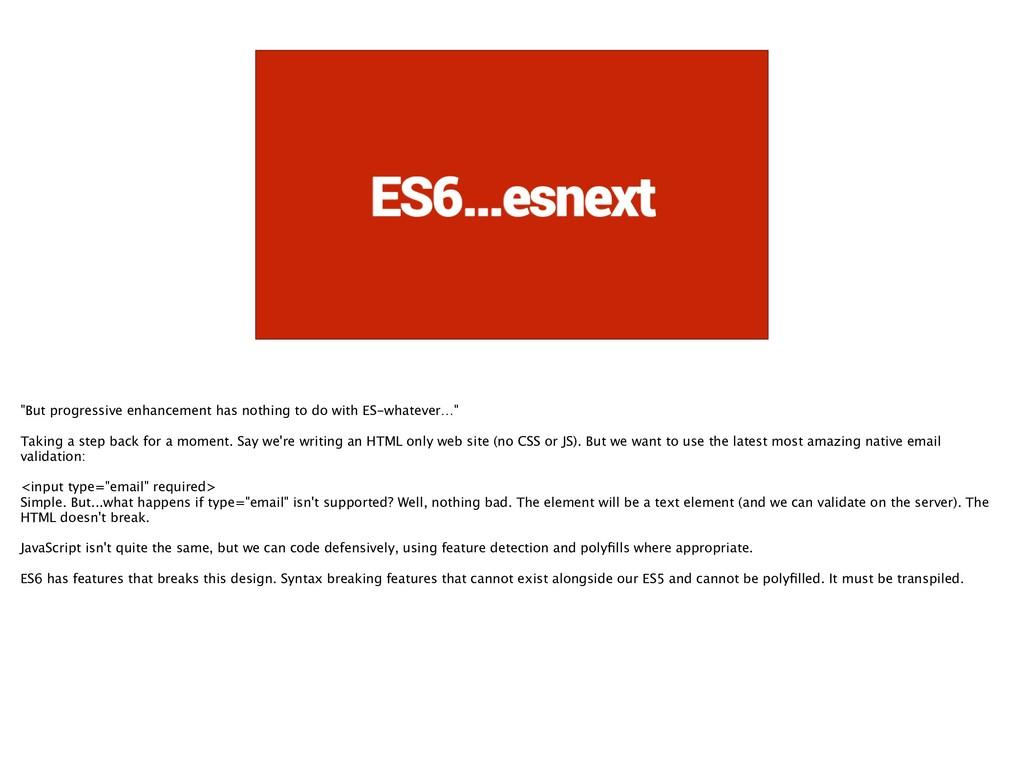 """ES6…esnext """"But progressive enhancement has not..."""