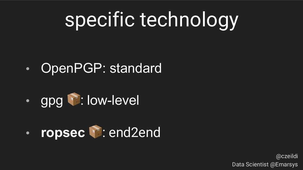 specific technology • OpenPGP: standard • gpg :...