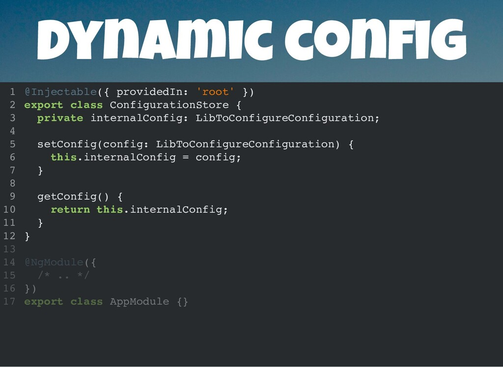 Dynamic con g @Injectable({ providedIn: 'root' ...